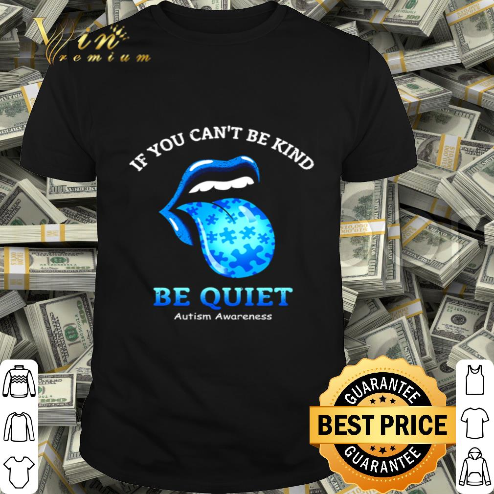 Rolling Stones If you can't be kind be quiet Autism awareness shirt
