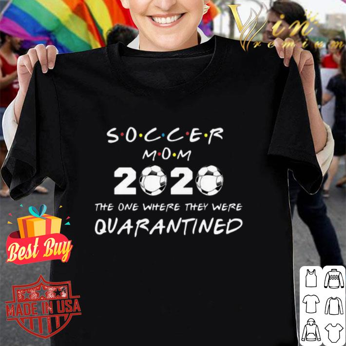 Soccer mom 2020 the one where they were quarantined Coronavirus shirt