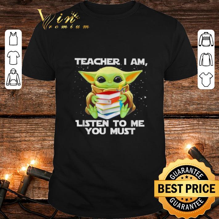 Star Wars Baby yoda teacher I am listen to me you must shirt