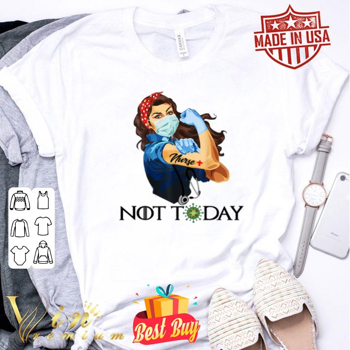 Strong Girl Nurse Not Today Coronavirus shirt