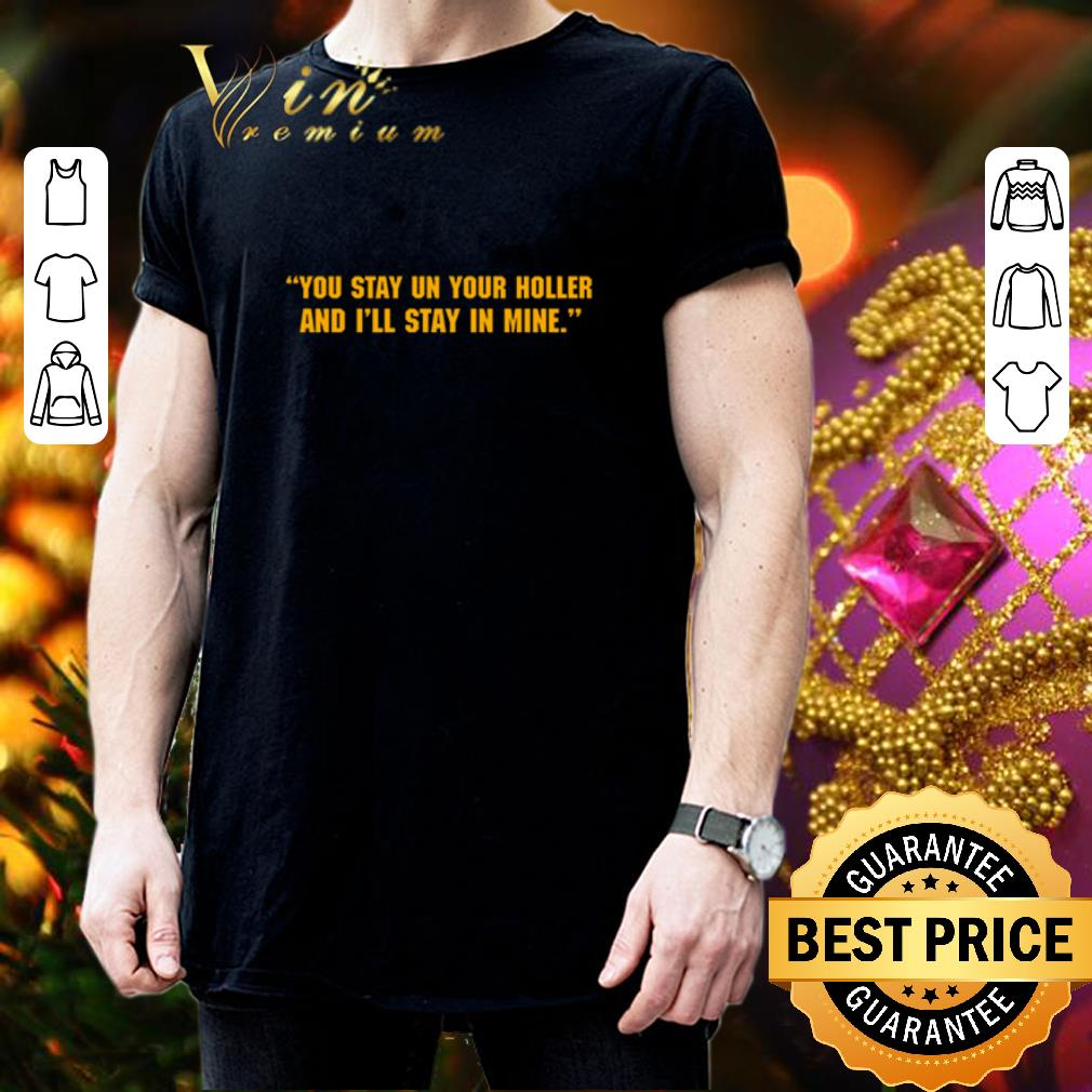 You stay in your holler and I'll stay in mine Coronavirus shirt 3
