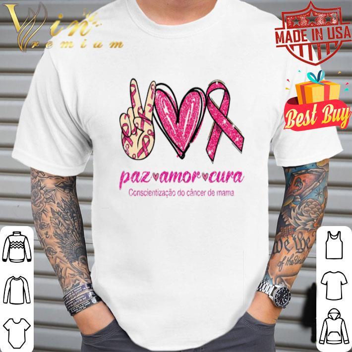 paz amor cura Conscientizacao do cancer de mama shirt