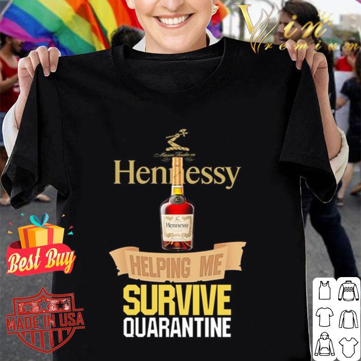 Hennessy helping me survive quarantine shirt