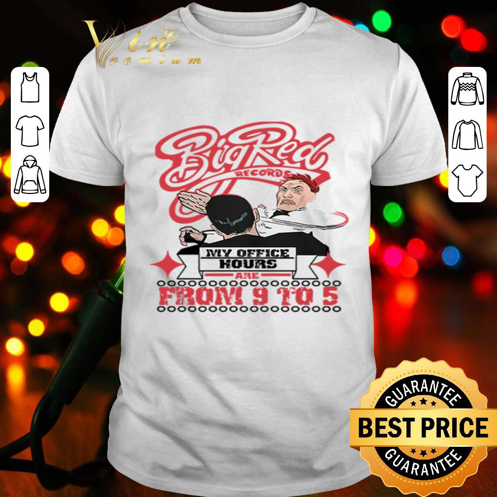 Big Red records my office hours and from 9 to 5 shirt