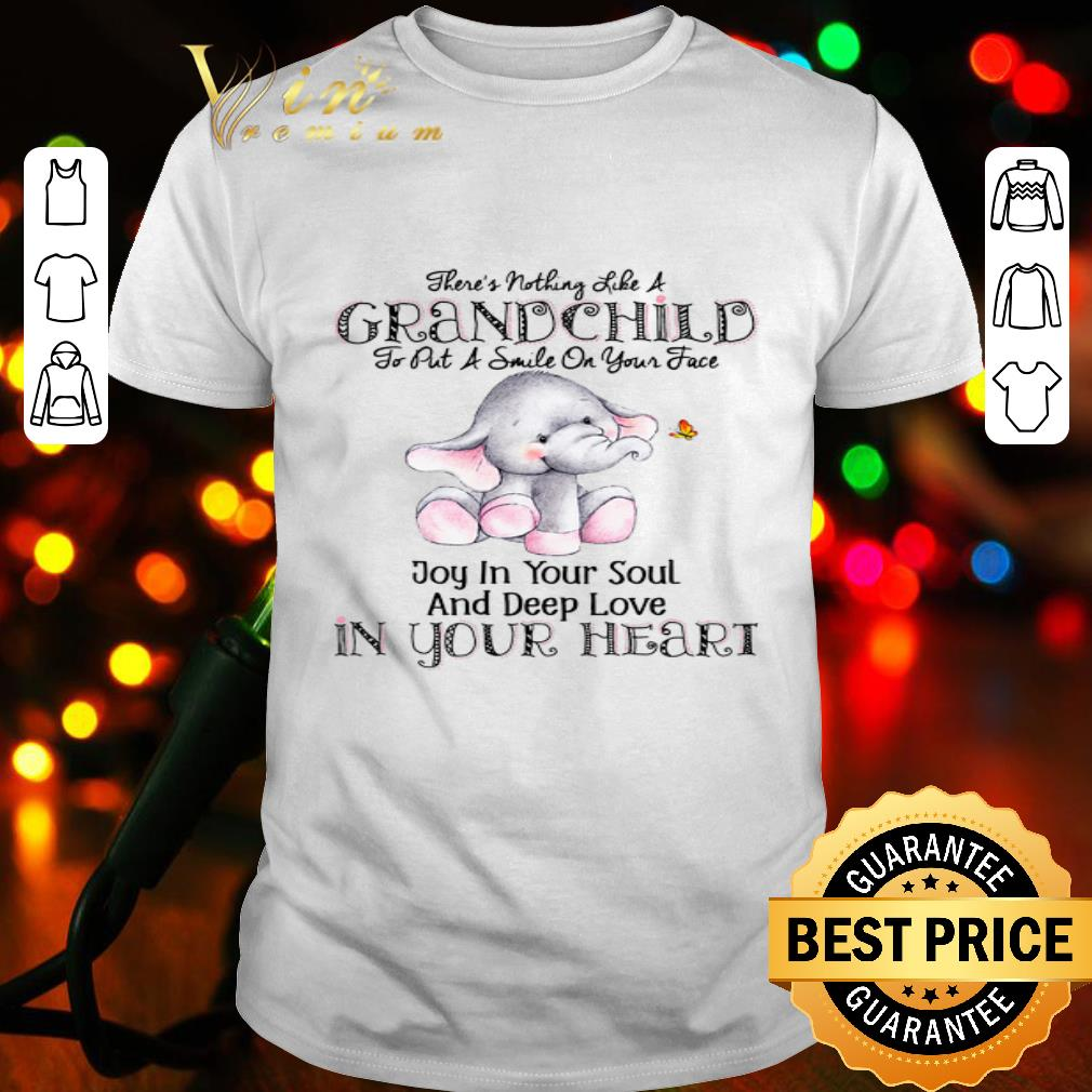 Elephant there's nothing like a grandchild joy in your soul and deep love in your heart shirt