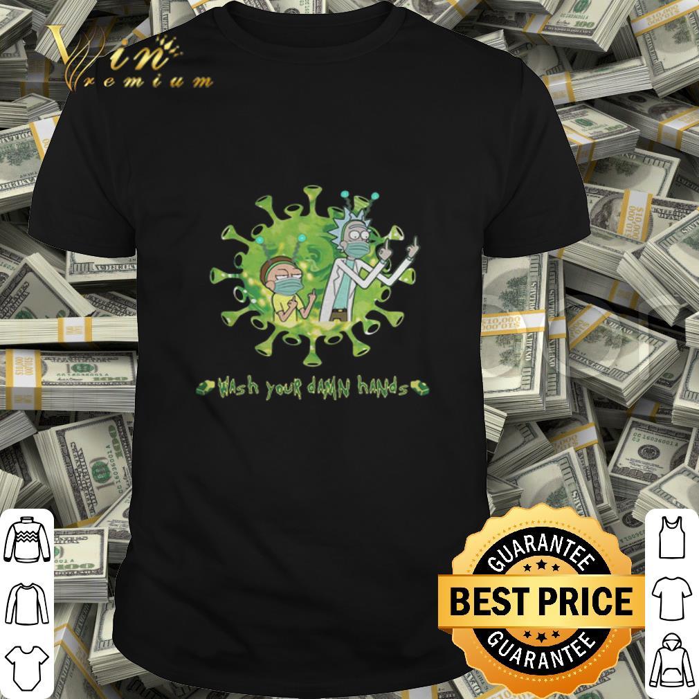 Rick And Morty Wash Your Damn Hands Coronavirus shirt